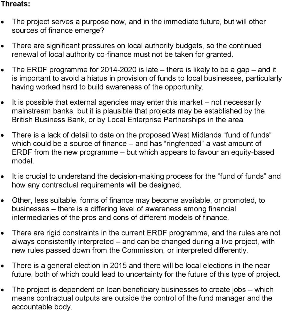 The ERDF programme for 2014-2020 is late there is likely to be a gap and it is important to avoid a hiatus in provision of funds to local businesses, particularly having worked hard to build