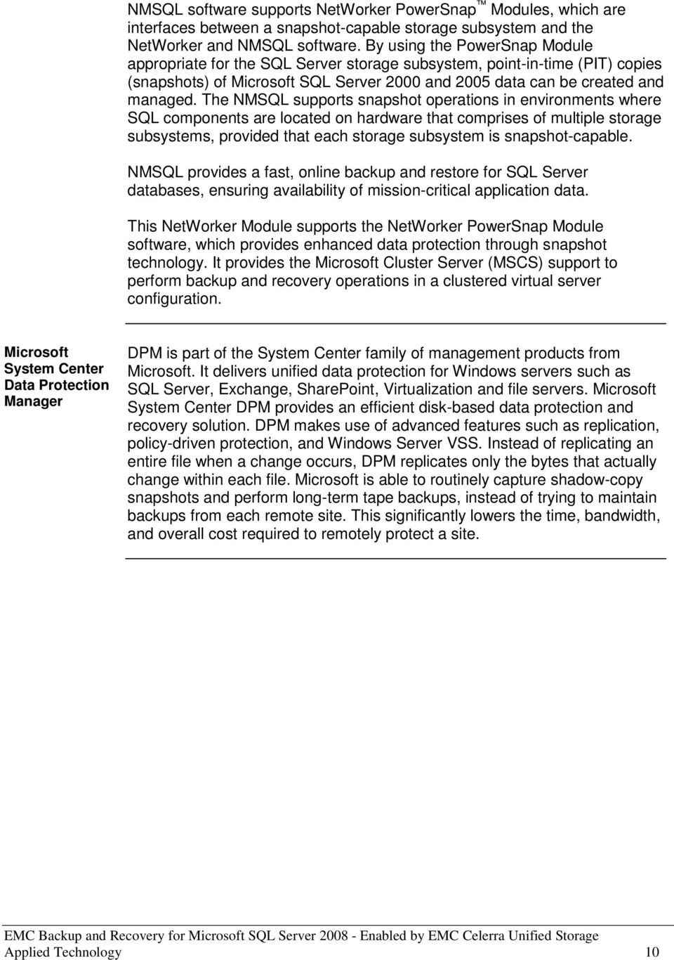 The NMSQL supports snapshot operations in environments where SQL components are located on hardware that comprises of multiple storage subsystems, provided that each storage subsystem is