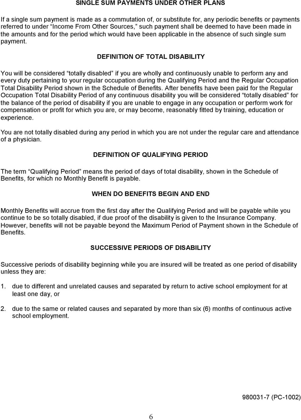 DEFINITION OF TOTAL DISABILITY You will be considered totally disabled if you are wholly and continuously unable to perform any and every duty pertaining to your regular occupation during the