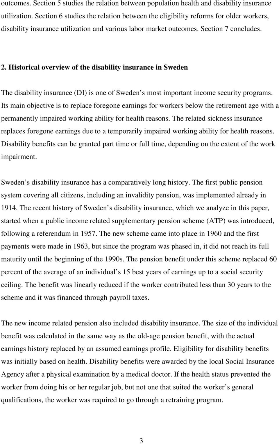 Historical overview of the disability insurance in Sweden The disability insurance (DI) is one of Sweden s most important income security programs.