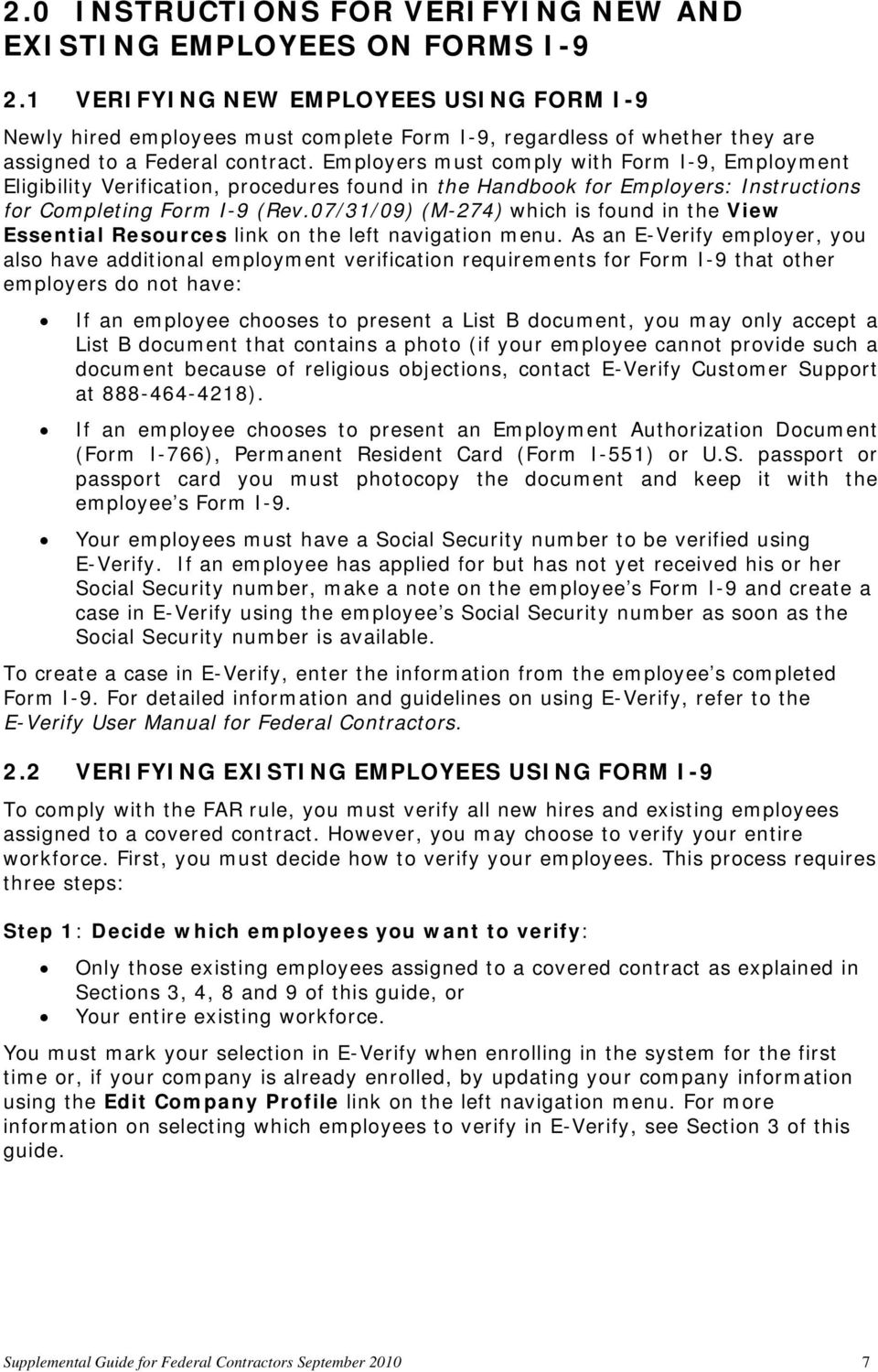 Employers must comply with Form I-9, Employment Eligibility Verification, procedures found in the Handbook for Employers: Instructions for Completing Form I-9 (Rev.
