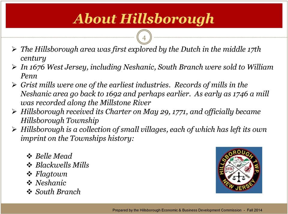 As early as 1746 a mill was recorded along the Millstone River Hillsborough received its Charter on May 29, 1771, and officially became Hillsborough Township