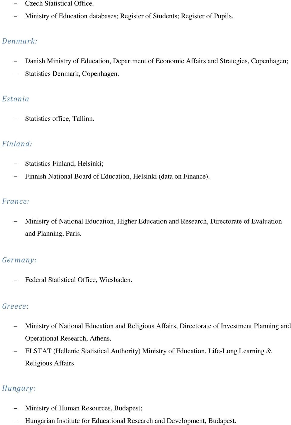 Finland: Statistics Finland, Helsinki; Finnish National Board of Education, Helsinki (data on Finance).