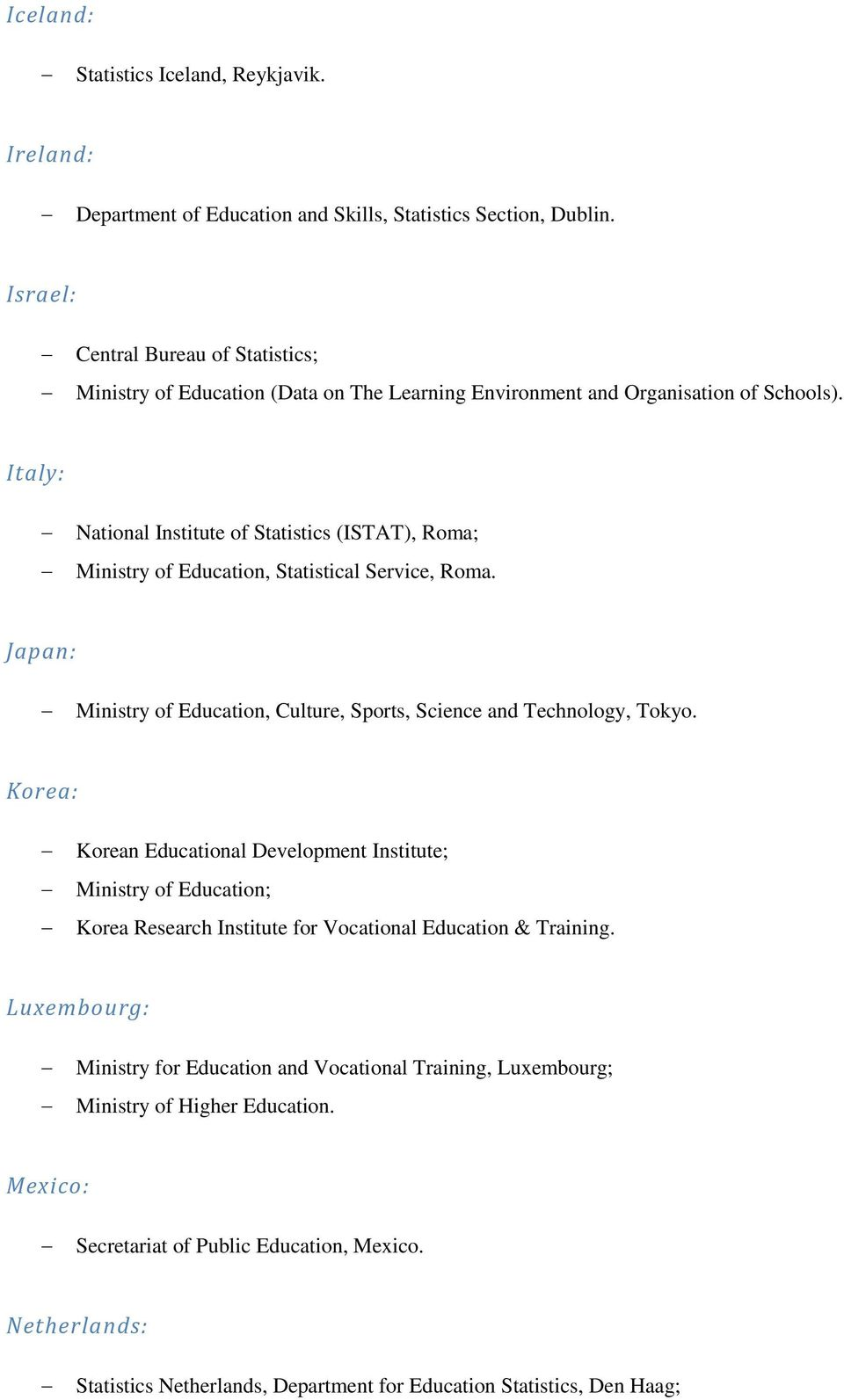 Italy: National Institute of Statistics (ISTAT), Roma; Ministry of Education, Statistical Service, Roma. Japan: Ministry of Education, Culture, Sports, Science and Technology, Tokyo.
