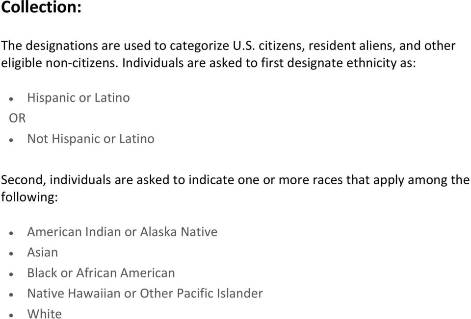 Individuals are asked to first designate ethnicity as: Hispanic or Latino OR Not Hispanic or Latino