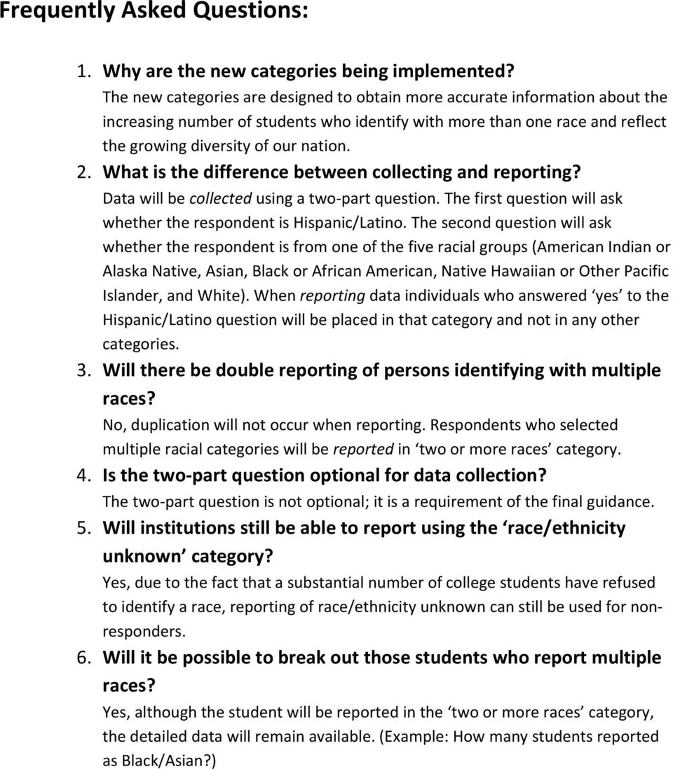 What is the difference between collecting and reporting? Data will be collected using a two part question. The first question will ask whether the respondent is Hispanic/Latino.