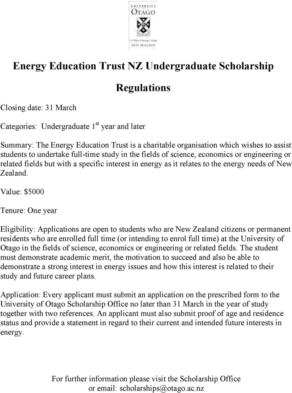 Value: $5000 Tenure: One year Eligibility: Applications are open to students who are New Zealand citizens or permanent residents who are enrolled full time (or intending to enrol full time) at the