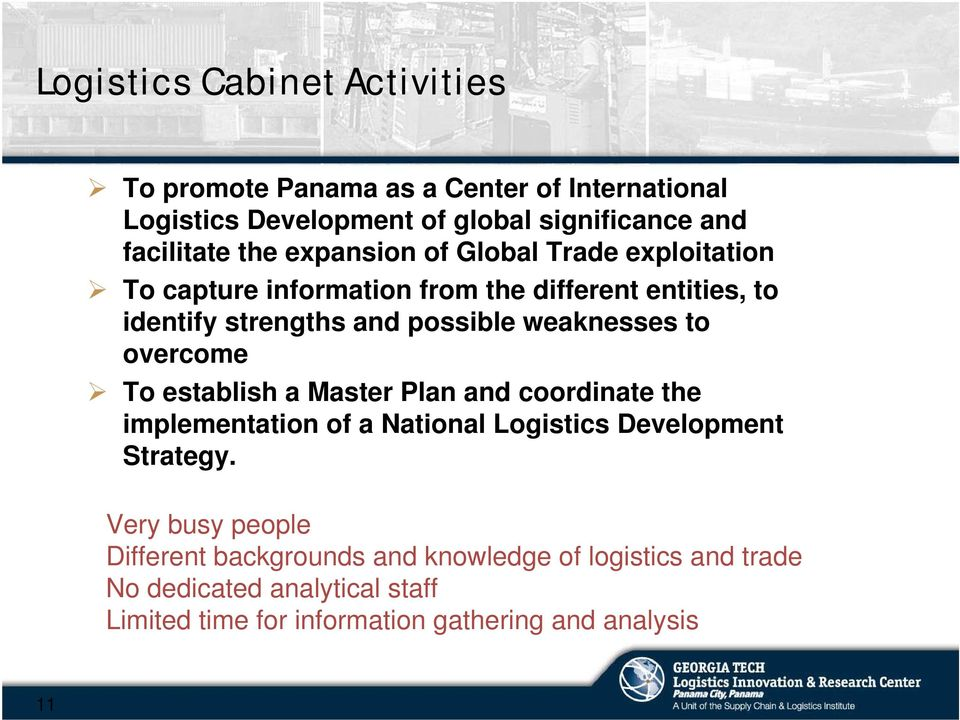 weaknesses to overcome To establish a Master Plan and coordinate the implementation of a National Logistics Development Strategy.