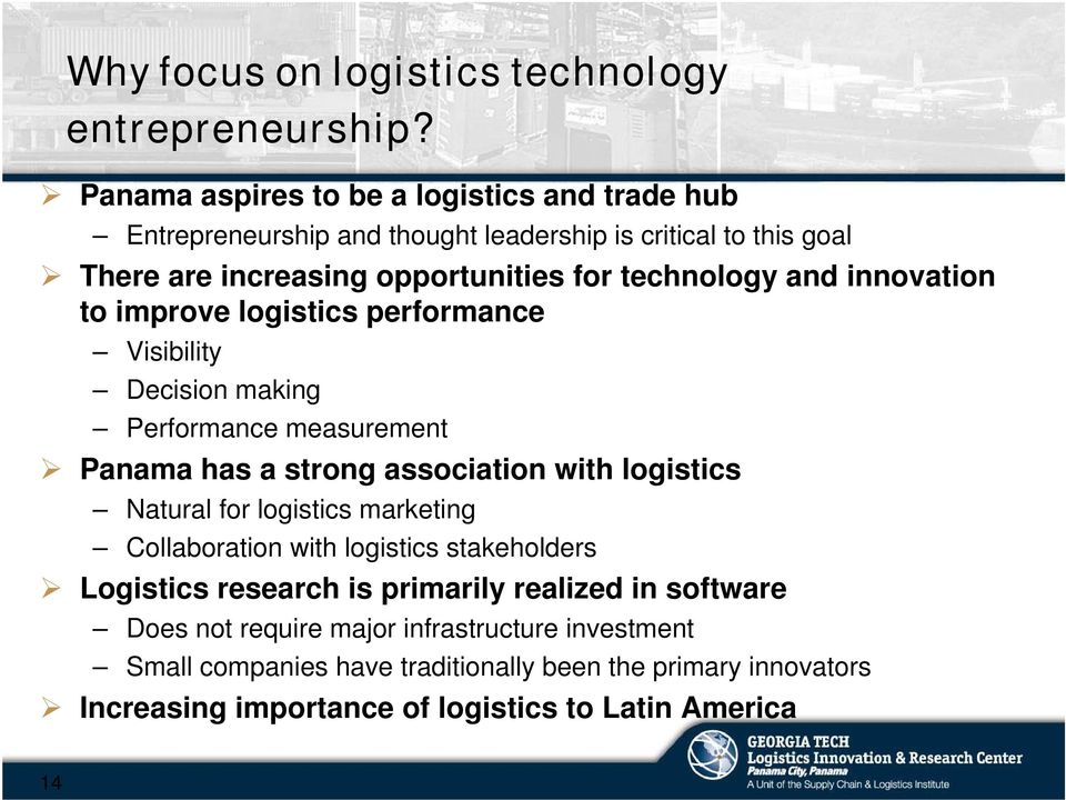 and innovation to improve logistics performance Visibility Decision making Performance measurement Panama has a strong association with logistics Natural for