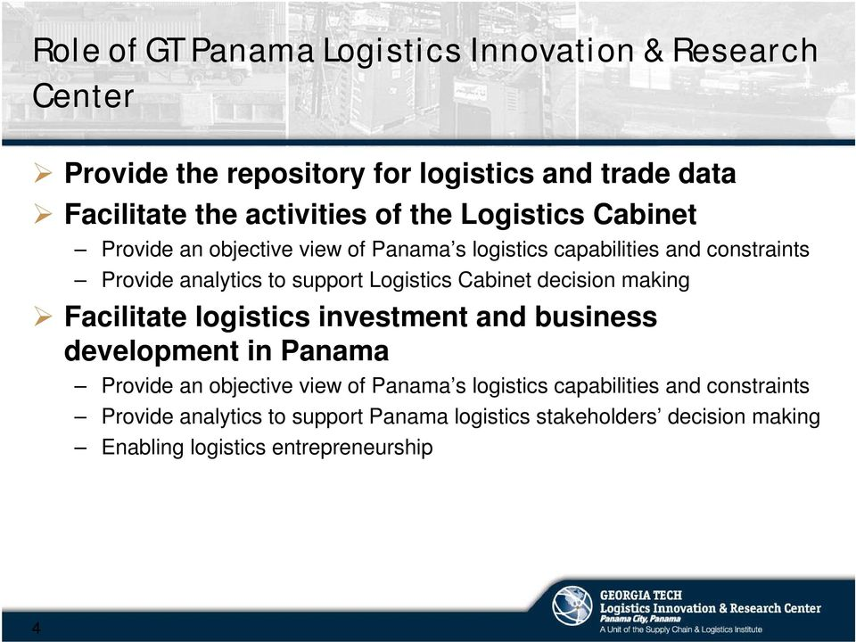 Cabinet decision making Facilitate logistics investment and business development in Panama Provide an objective view of Panama s logistics