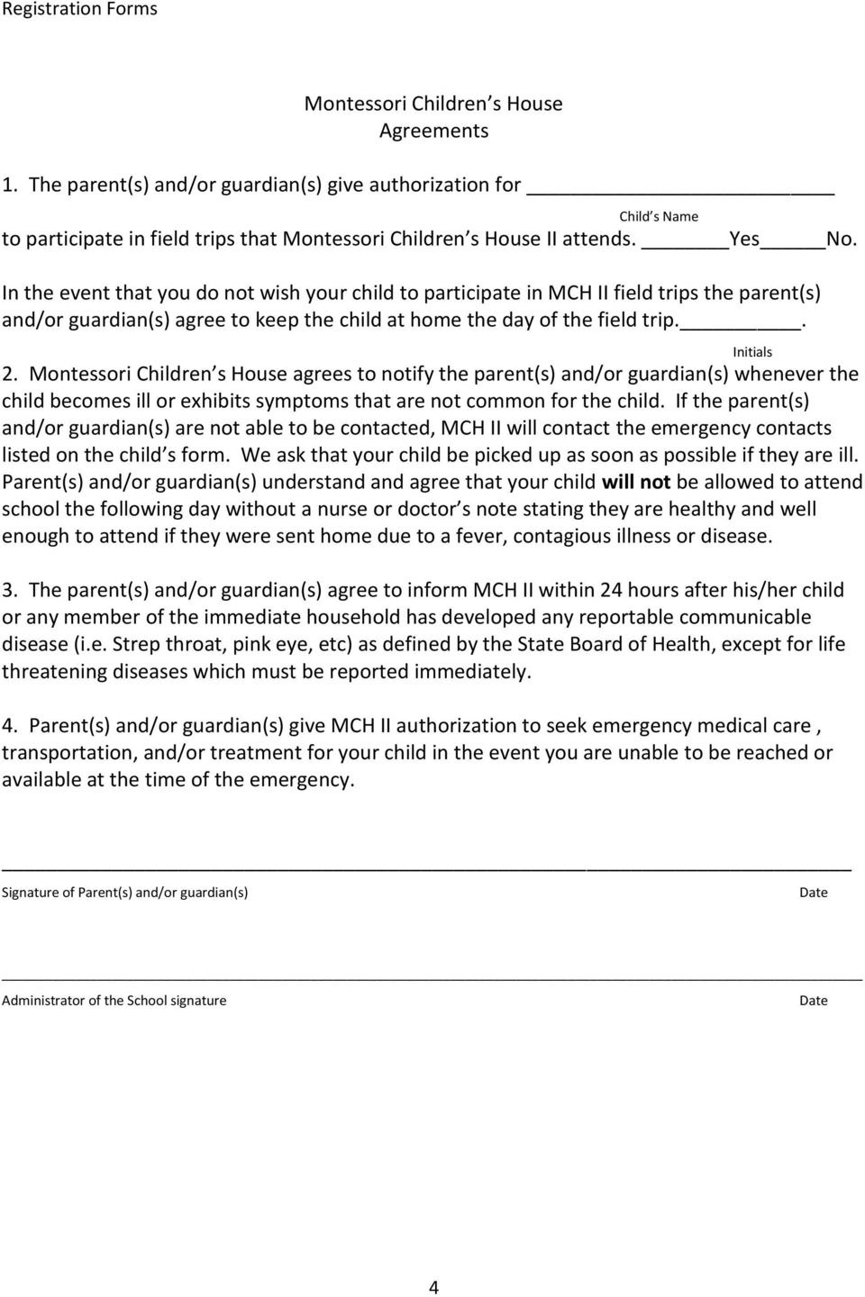 Montessori Children s House agrees to notify the parent(s) and/or guardian(s) whenever the child becomes ill or exhibits symptoms that are not common for the child.