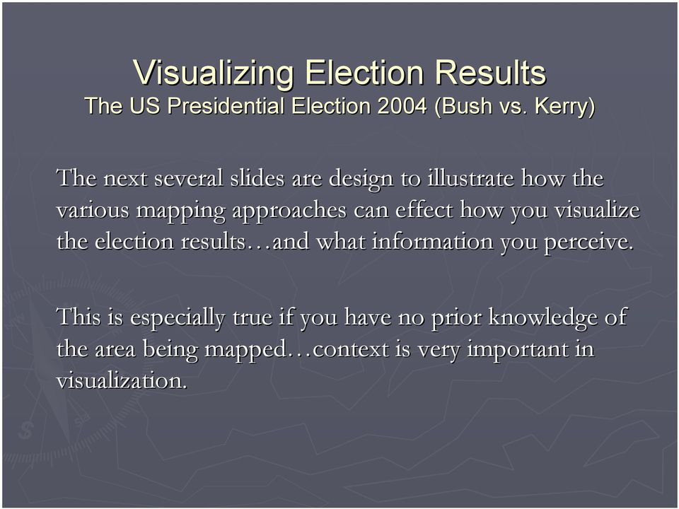 can effect how you visualize the election results and what information you perceive.