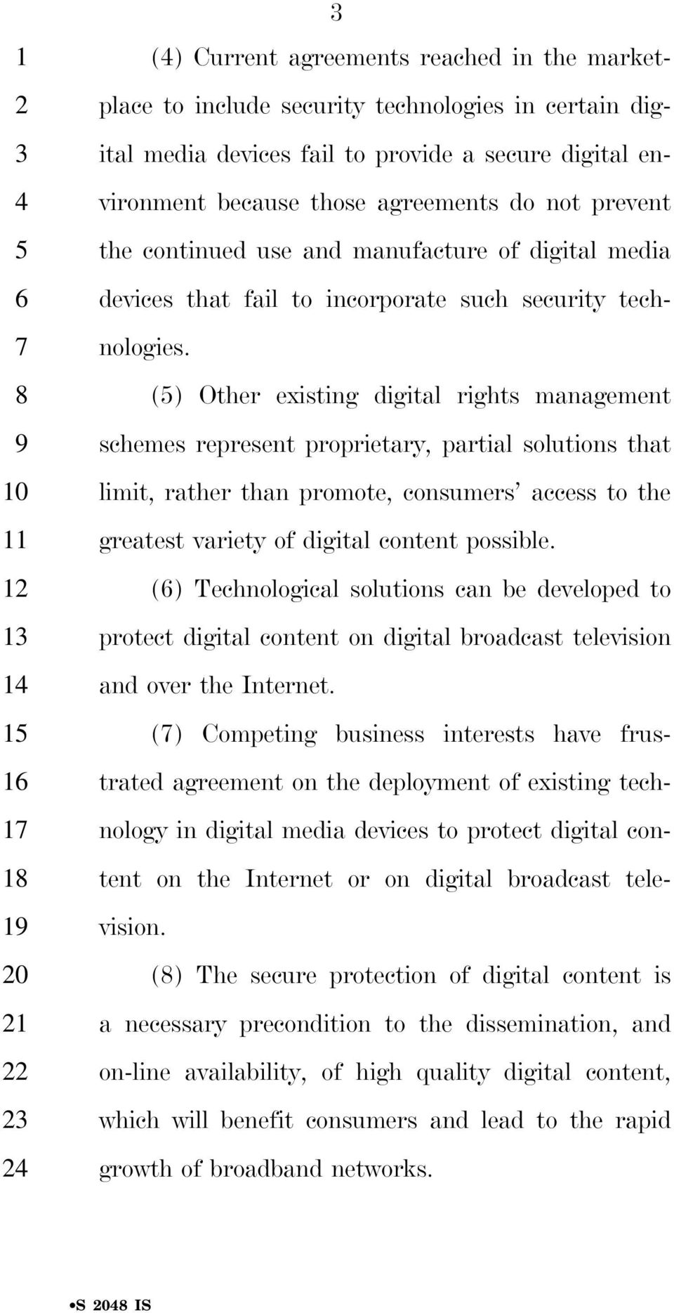 () Other existing digital rights management schemes represent proprietary, partial solutions that limit, rather than promote, consumers access to the greatest variety of digital content possible.