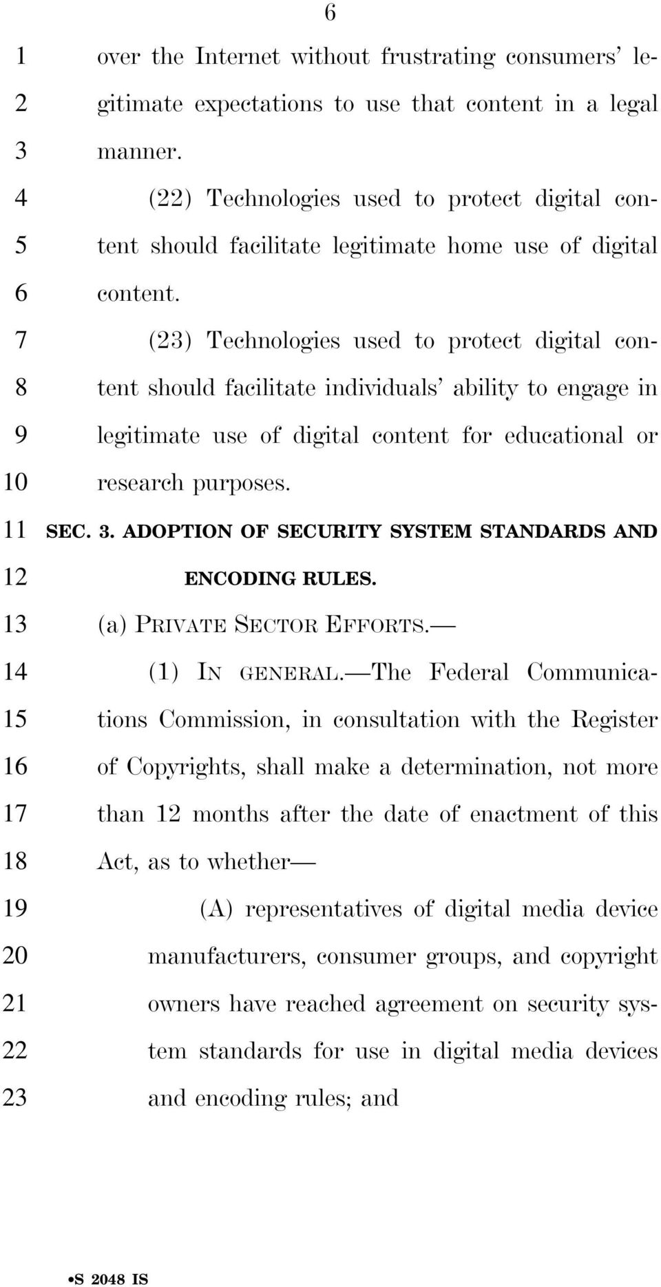 () Technologies used to protect digital content should facilitate individuals ability to engage in legitimate use of digital content for educational or research purposes. SEC.