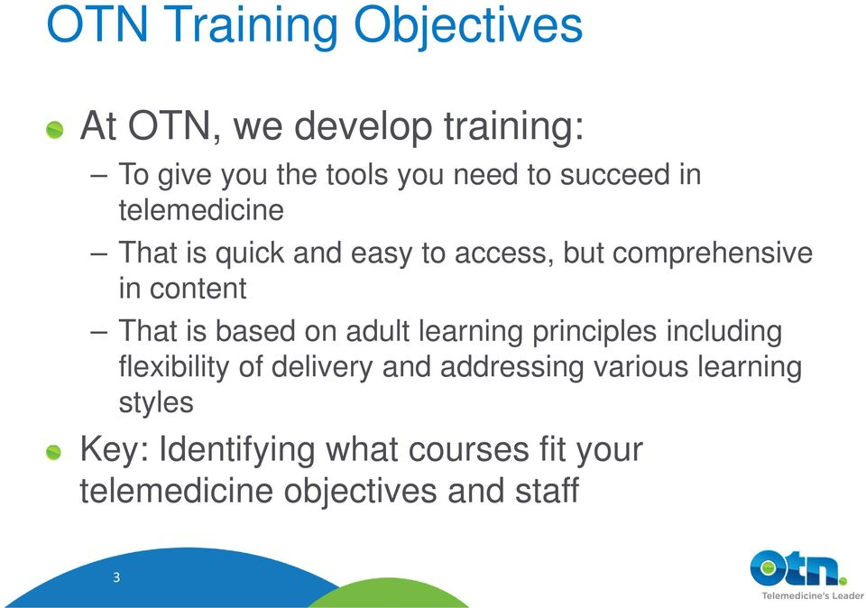 That is based on adult learning principles including flexibility of delivery and