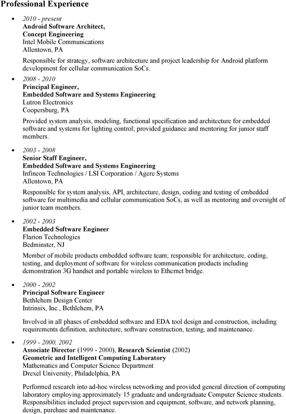 2008-2010 Principal Engineer, Embedded Software and Systems Engineering Lutron Electronics Coopersburg, PA Provided system analysis, modeling, functional specification and architecture for embedded