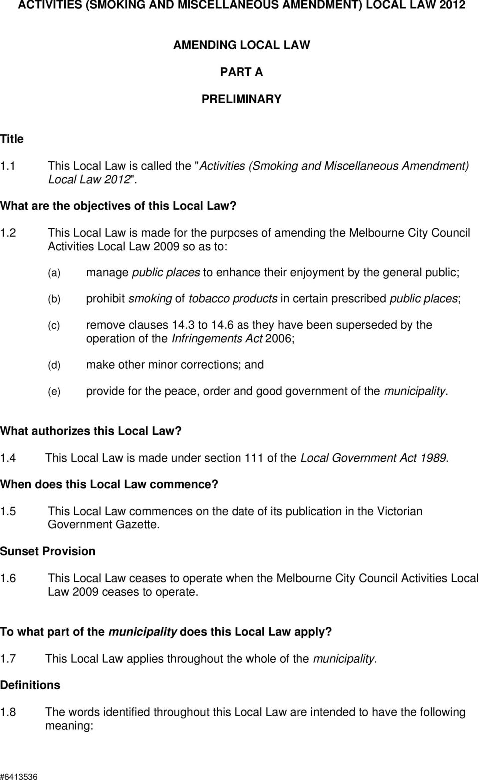 2 This Local Law is made for the purposes of amending the Melbourne City Council Activities Local Law 2009 so as to: (c) (d) (e) manage public places to enhance their enjoyment by the general public;