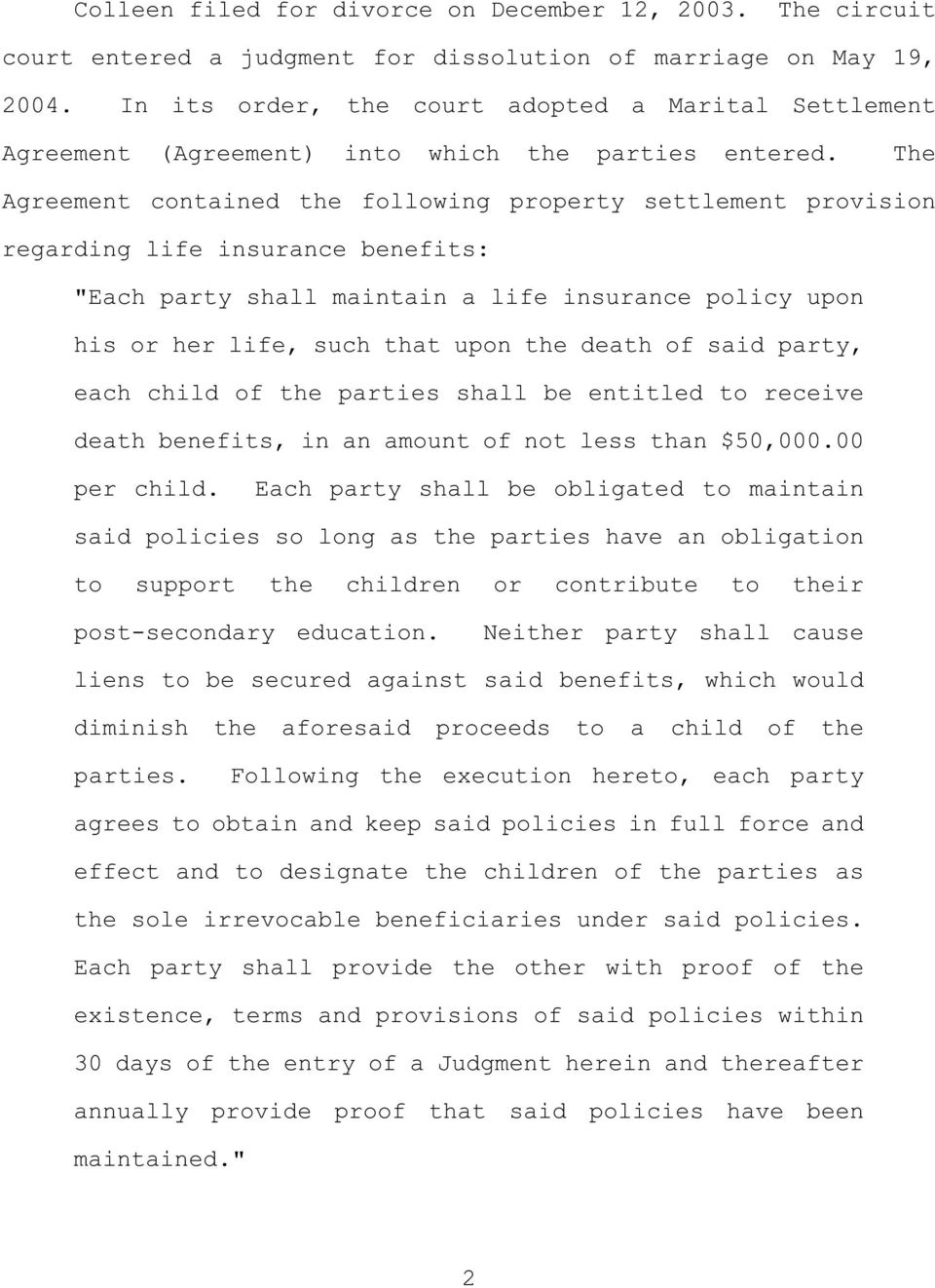 "The Agreement contained the following property settlement provision regarding life insurance benefits: ""Each party shall maintain a life insurance policy upon his or her life, such that upon the"