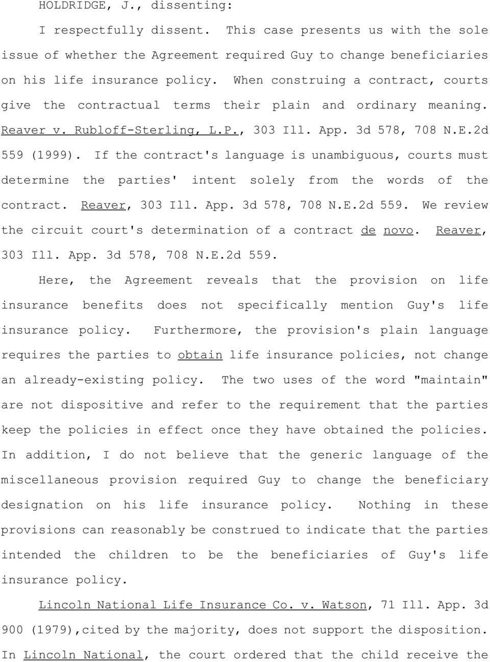If the contract's language is unambiguous, courts must determine the parties' intent solely from the words of the contract. Reaver, 303 Ill. App. 3d 578, 708 N.E.2d 559.
