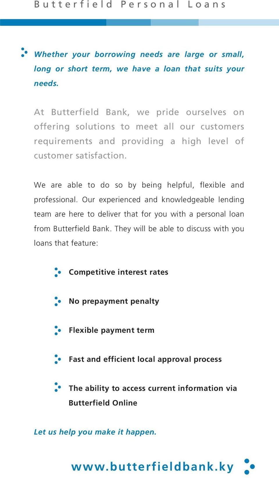 We are able to do so by being helpful, flexible and professional. Our experienced and knowledgeable lending team are here to deliver that for you with a personal loan from Butterfield Bank.