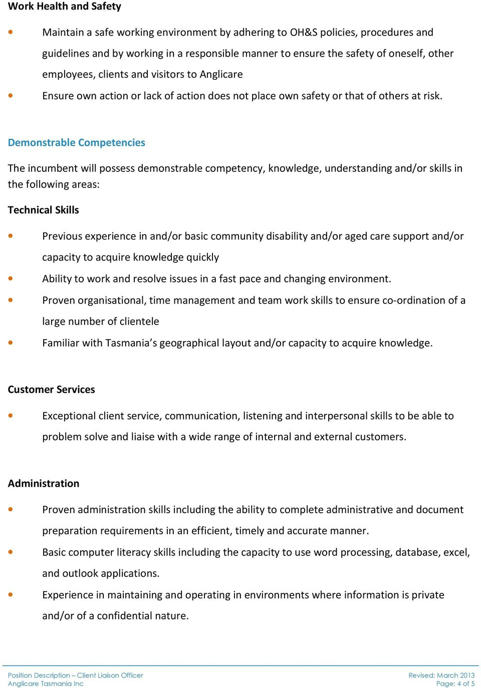 Demonstrable Competencies The incumbent will possess demonstrable competency, knowledge, understanding and/or skills in the following areas: Technical Skills Previous experience in and/or basic