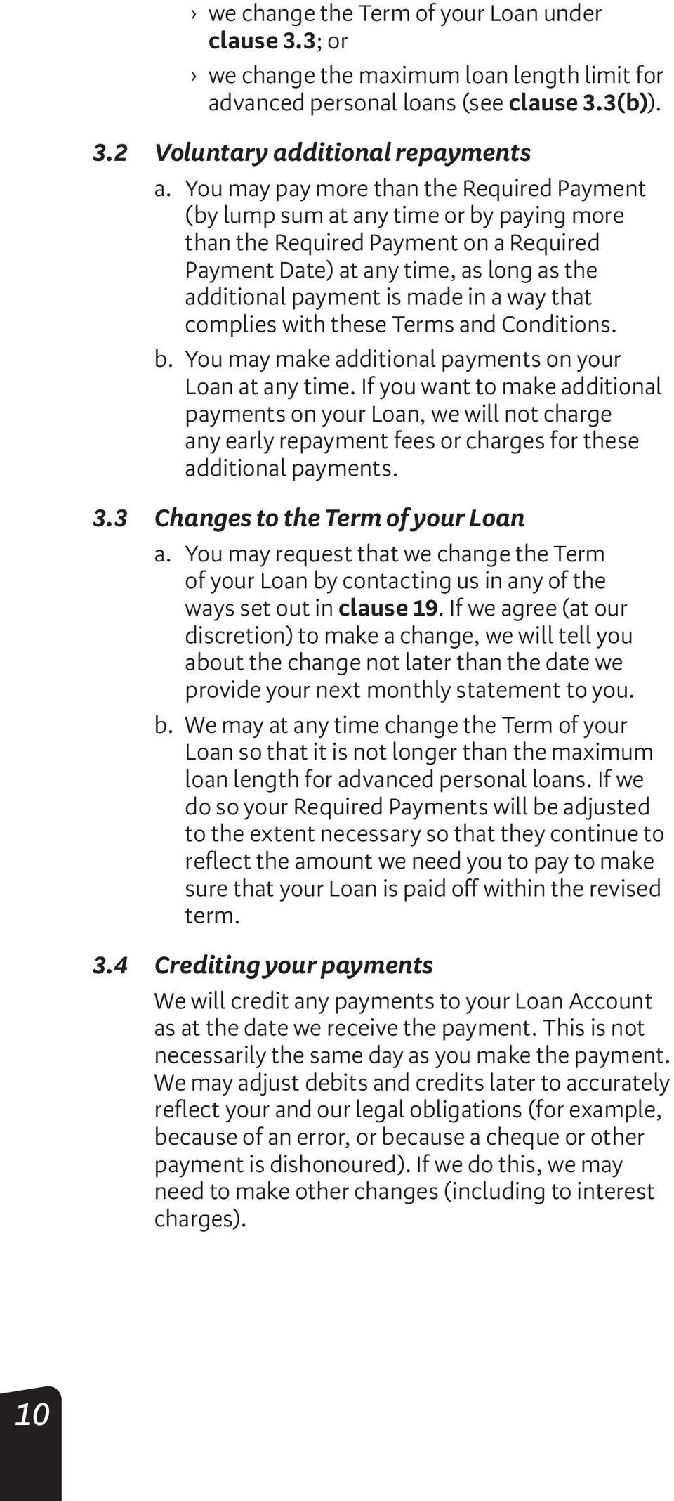 way that complies with these Terms and Conditions. b. You may make additional payments on your Loan at any time.