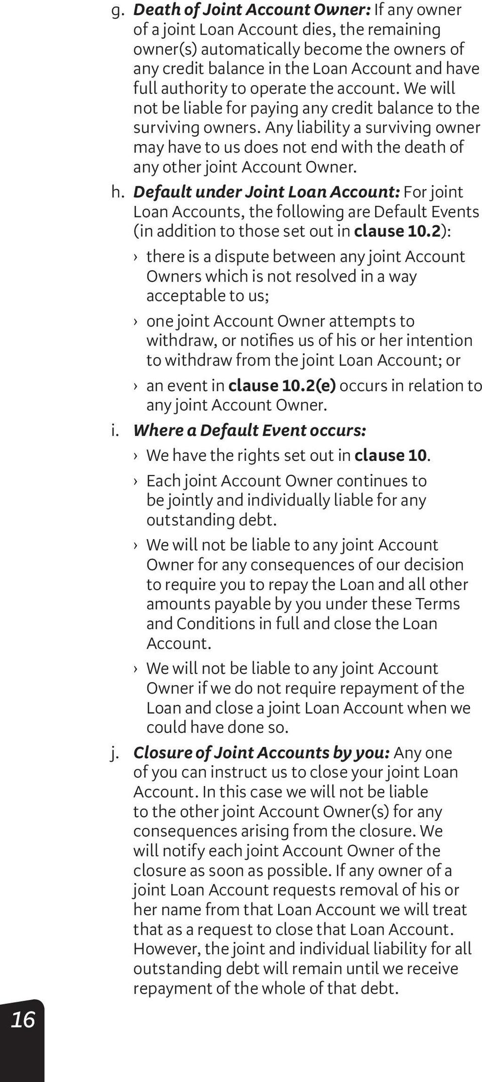Any liability a surviving owner may have to us does not end with the death of any other joint Account Owner. h. Default under Joint Loan Account: For joint Loan Accounts, the following are Default Events (in addition to those set out in clause 10.
