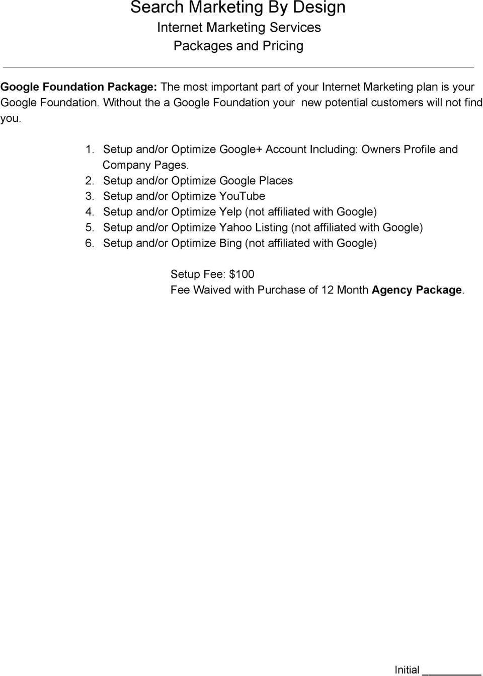Setup and/or Optimize Google+ Account Including: Owners Profile and Company Pages. 2. Setup and/or Optimize Google Places 3.
