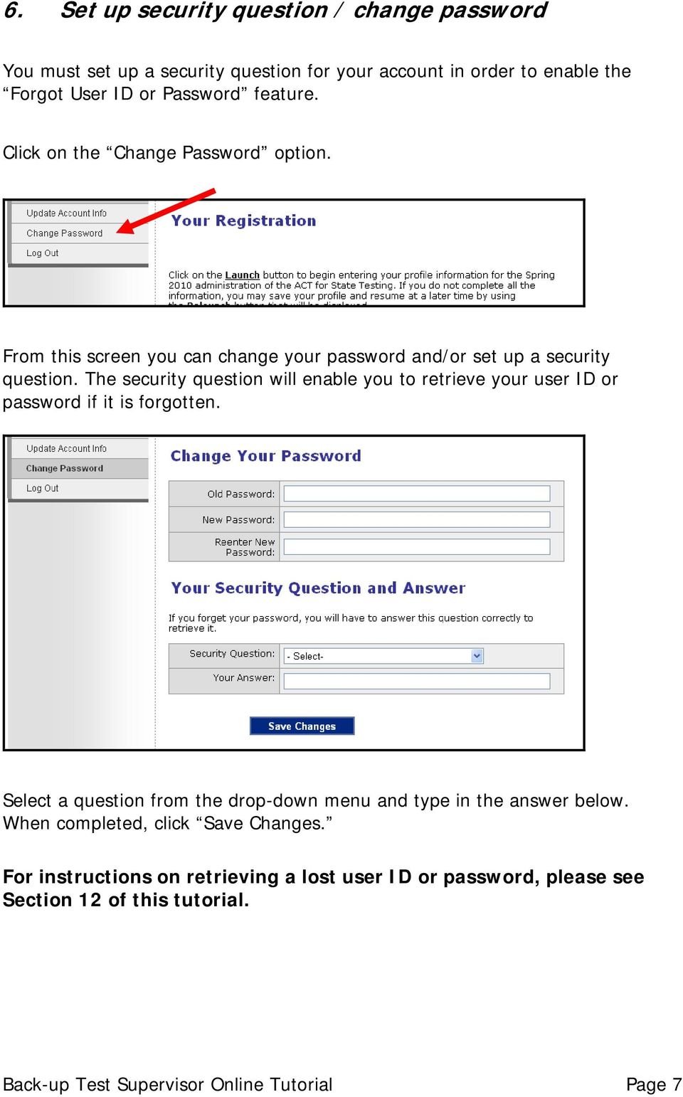 The security question will enable you to retrieve your user ID or password if it is forgotten.