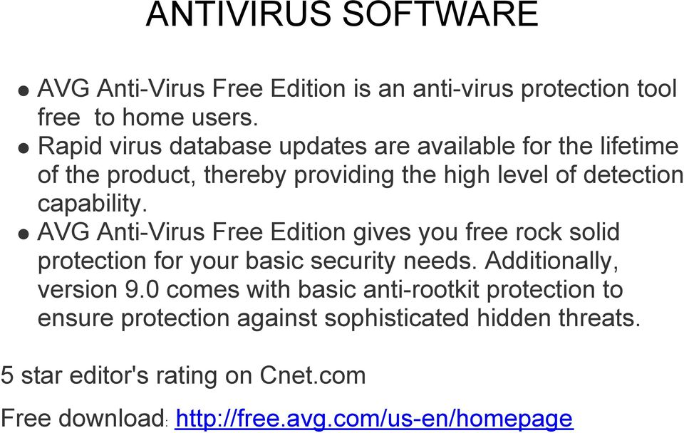 AVG Anti-Virus Free Edition gives you free rock solid protection for your basic security needs. Additionally, version 9.