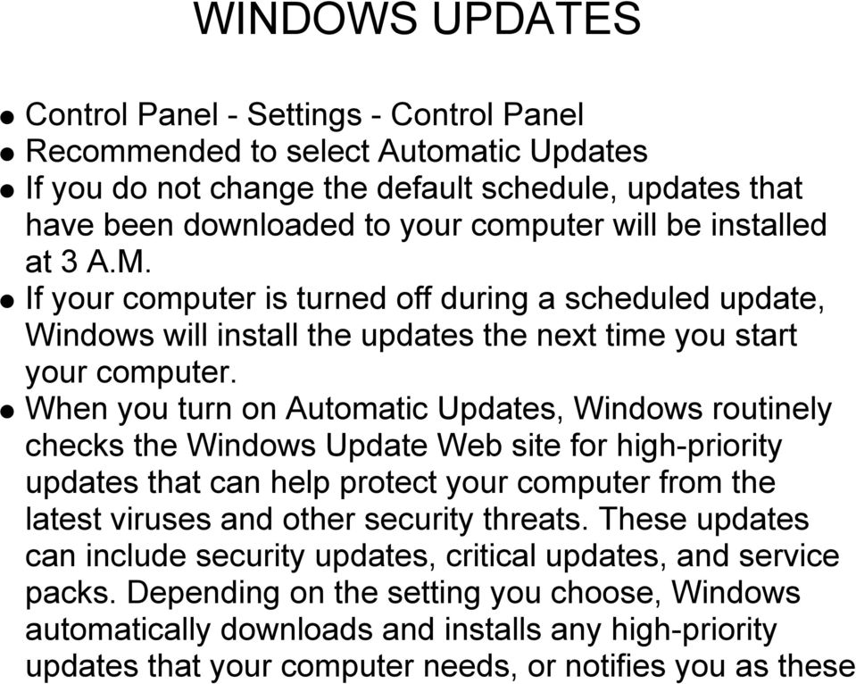 When you turn on Automatic Updates, Windows routinely checks the Windows Update Web site for high-priority updates that can help protect your computer from the latest viruses and other security