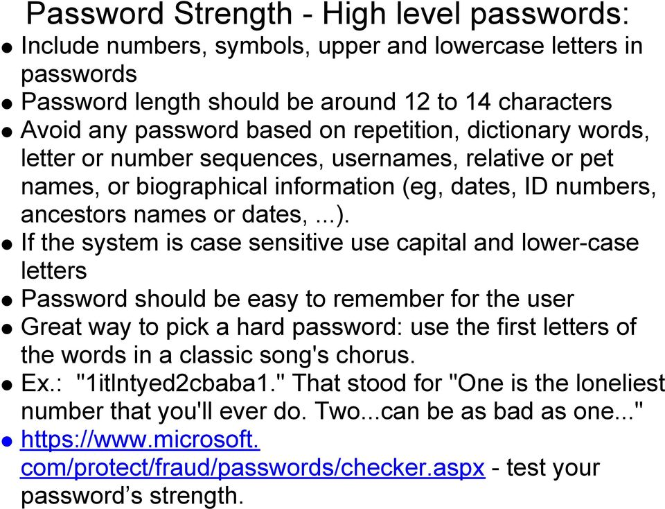 If the system is case sensitive use capital and lower-case letters Password should be easy to remember for the user Great way to pick a hard password: use the first letters of the words in a classic