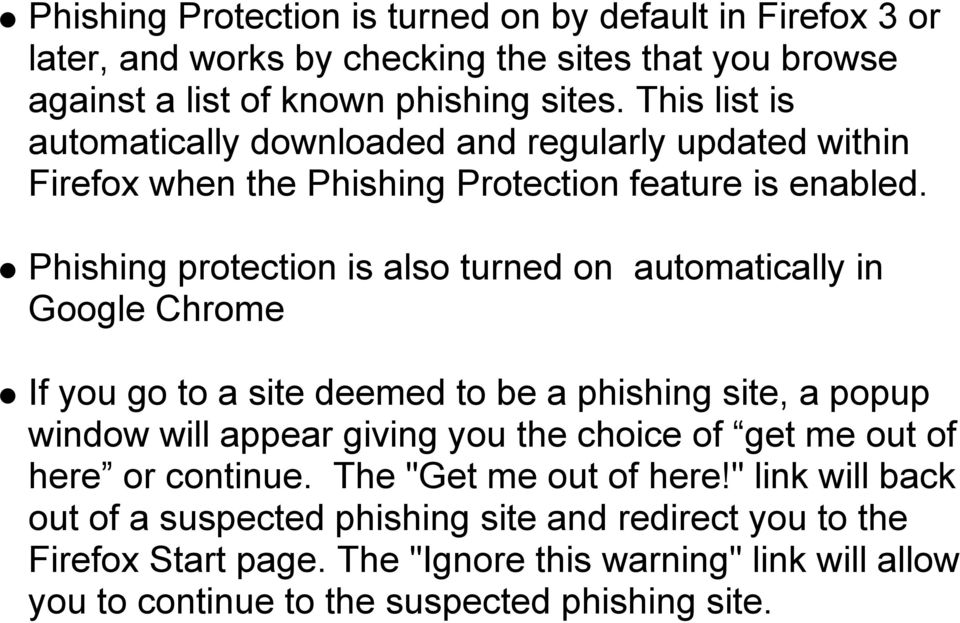 Phishing protection is also turned on automatically in Google Chrome If you go to a site deemed to be a phishing site, a popup window will appear giving you the choice of