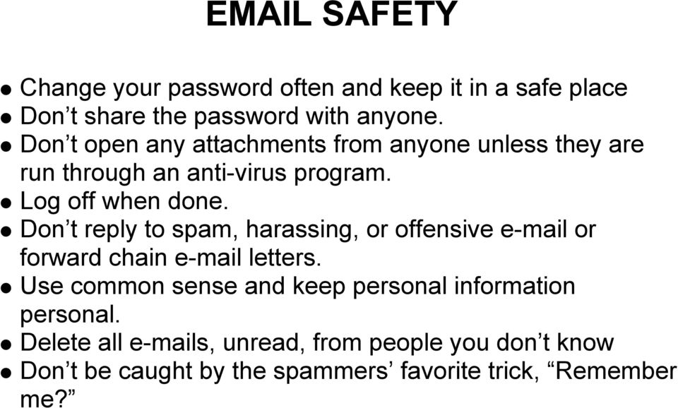 Don t reply to spam, harassing, or offensive e-mail or forward chain e-mail letters.