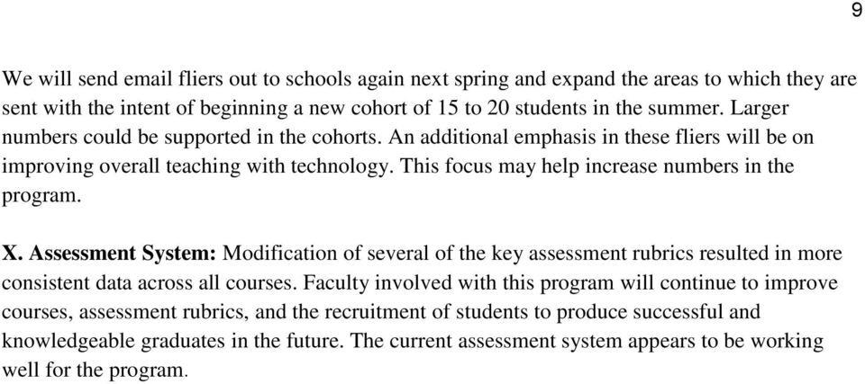 This focus may help increase numbers in the program. X. Assessment System: Modification of several of the key assessment rubrics resulted in more consistent data across all courses.