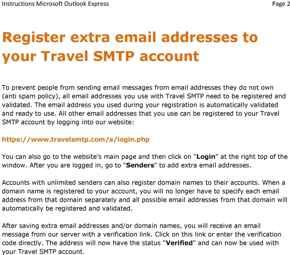 All other email addresses that you use can be registered to your Travel SMTP account by logging into our website: https://www.travelsmtp.com/s/login.