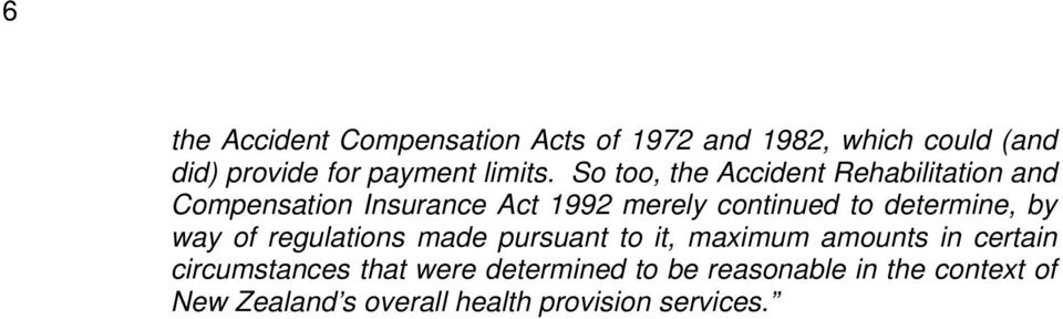 So too, the Accident Rehabilitation and Compensation Insurance Act 1992 merely continued to