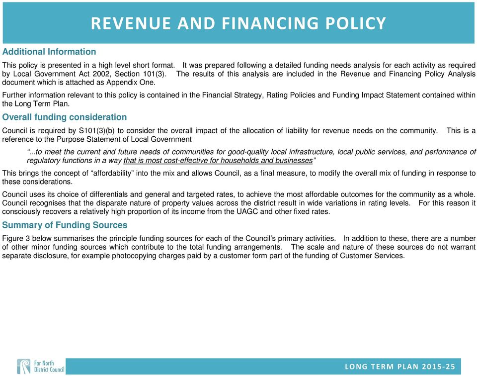 The results of this analysis are included in the Revenue and Financing Policy Analysis document which is attached as Appendix One.