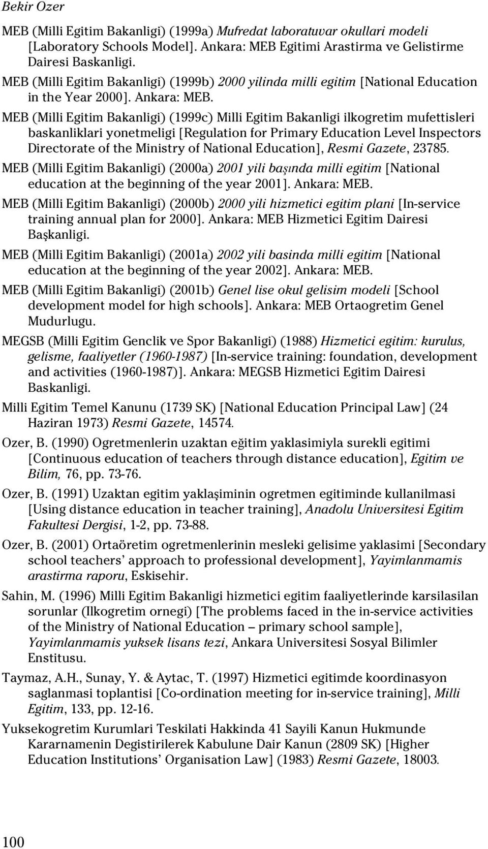 MEB (Milli Egitim Bakanligi) (1999c) Milli Egitim Bakanligi ilkogretim mufettisleri baskanliklari yonetmeligi [Regulation for Primary Education Level Inspectors Directorate of the Ministry of