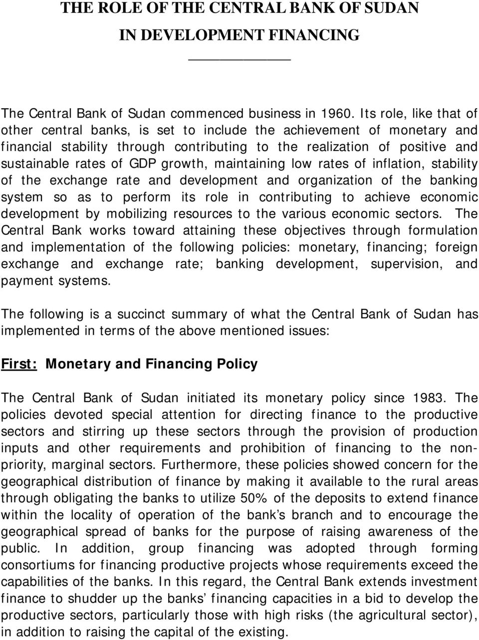 growth, maintaining low rates of inflation, stability of the exchange rate and development and organization of the banking system so as to perform its role in contributing to achieve economic