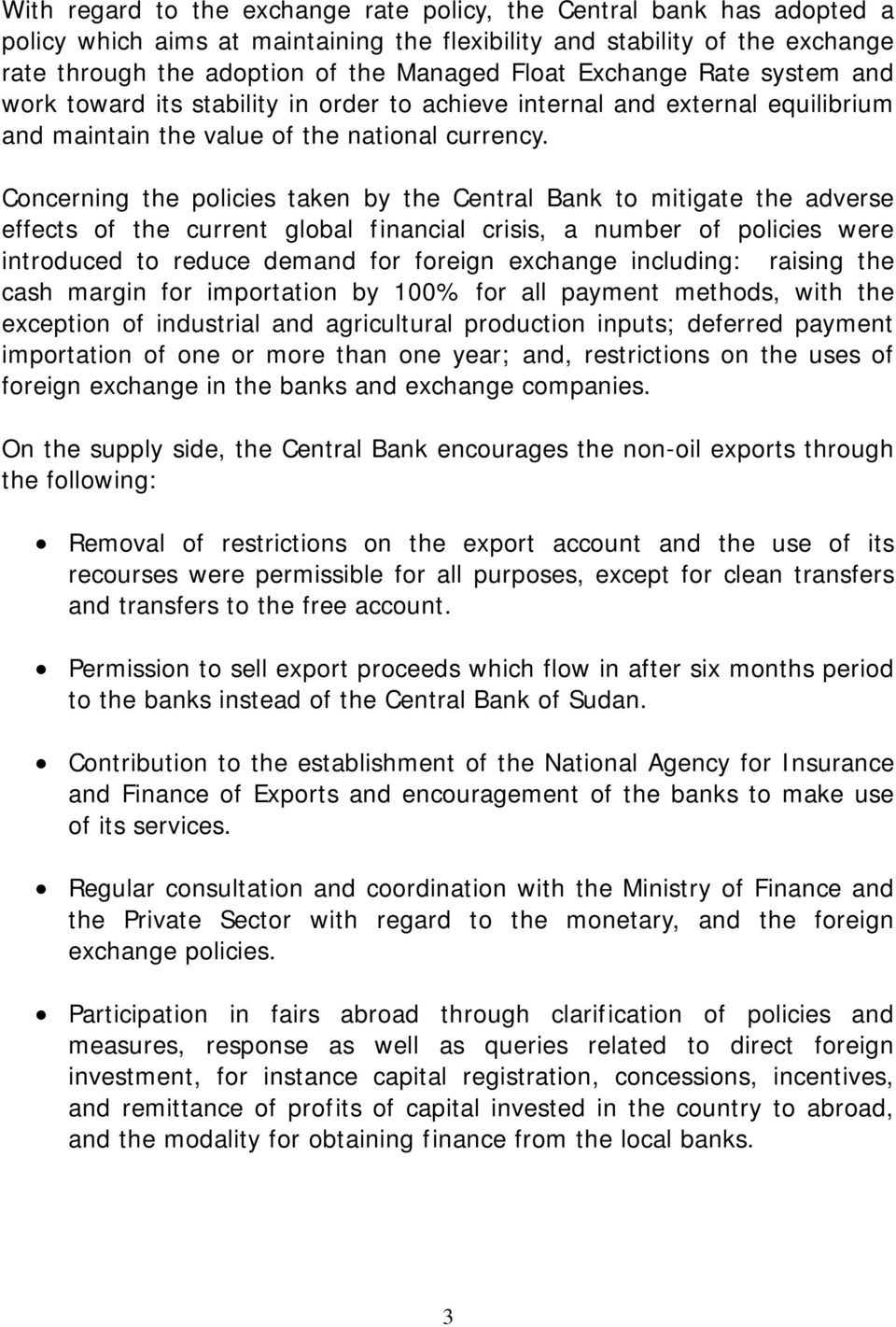 Concerning the policies taken by the Central Bank to mitigate the adverse effects of the current global financial crisis, a number of policies were introduced to reduce demand for foreign exchange