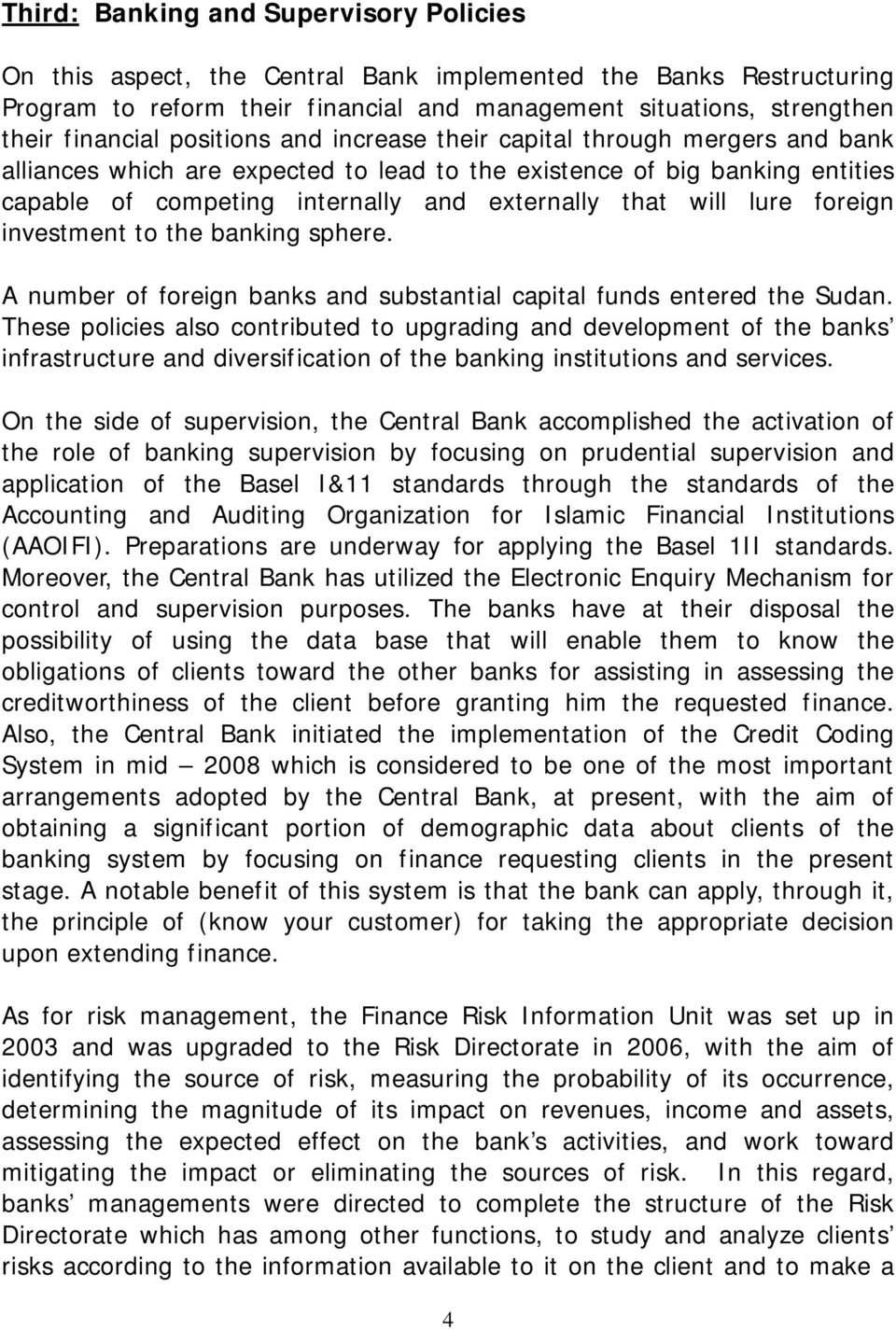 lure foreign investment to the banking sphere. A number of foreign banks and substantial capital funds entered the Sudan.