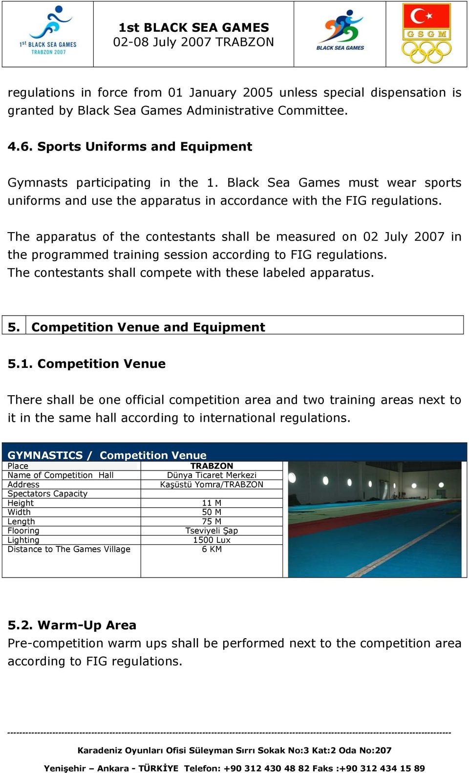 The apparatus of the contestants shall be measured on 02 July 2007 in the programmed training session according to FIG regulations. The contestants shall compete with these labeled apparatus. 5.