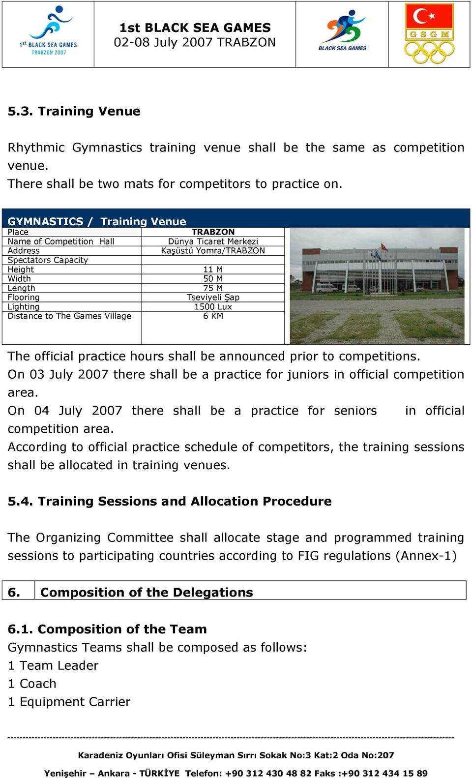 Yomra/TRABZON 11 M 50 M 75 M Tseviyeli Şap 1500 Lux 6 KM The official practice hours shall be announced prior to competitions.