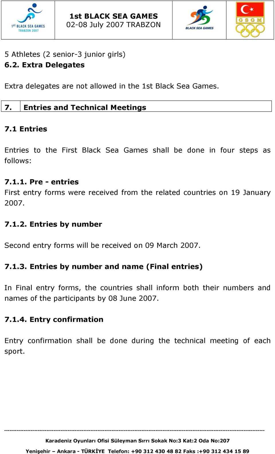7.1.2. Entries by number Second entry forms will be received on 09 March 2007. 7.1.3.