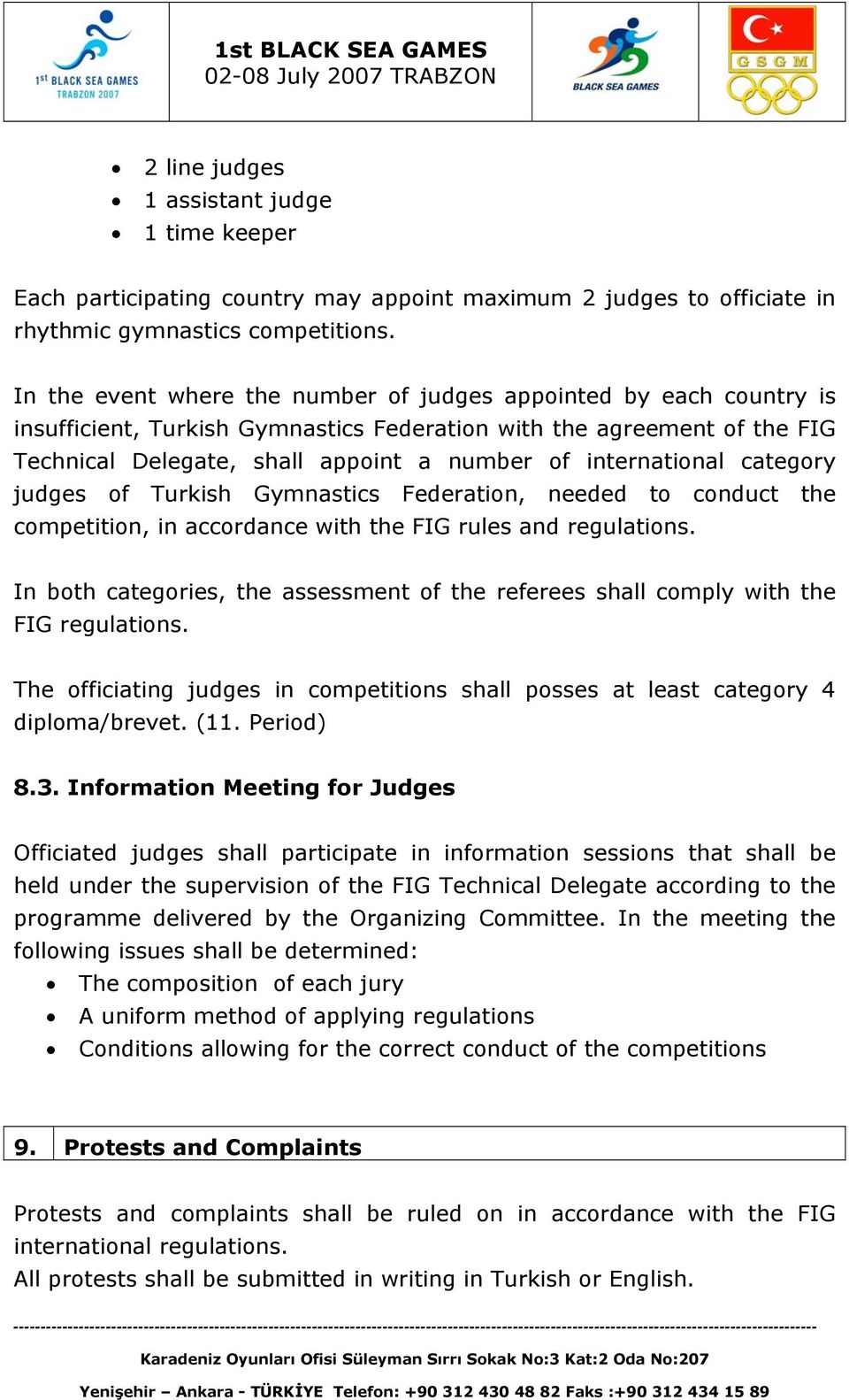 international category judges of Turkish Gymnastics Federation, needed to conduct the competition, in accordance with the FIG rules and regulations.
