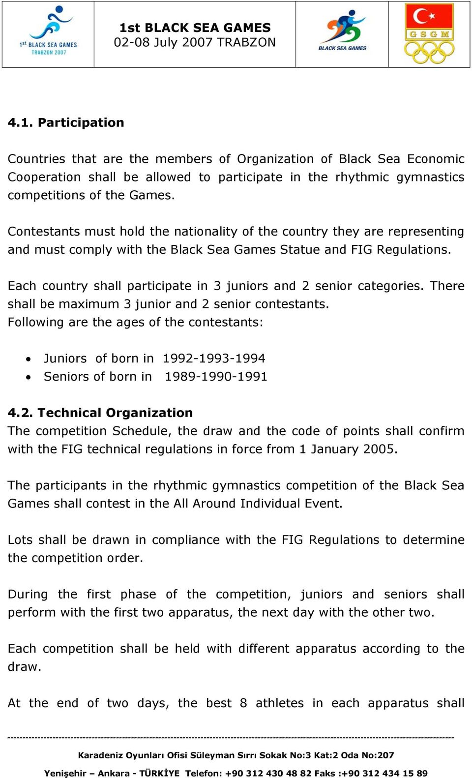 Each country shall participate in 3 juniors and 2 senior categories. There shall be maximum 3 junior and 2 senior contestants.