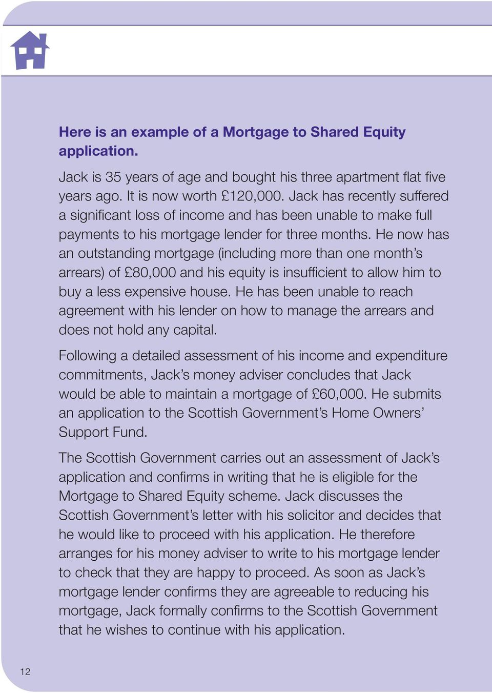 He now has an outstanding mortgage (including more than one month s arrears) of 80,000 and his equity is insufficient to allow him to buy a less expensive house.