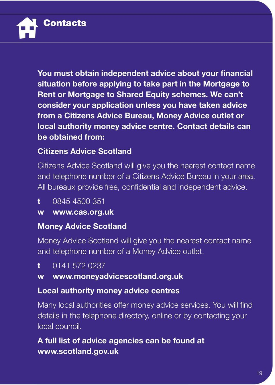 Contact details can be obtained from: Citizens Advice Scotland Citizens Advice Scotland will give you the nearest contact name and telephone number of a Citizens Advice Bureau in your area.