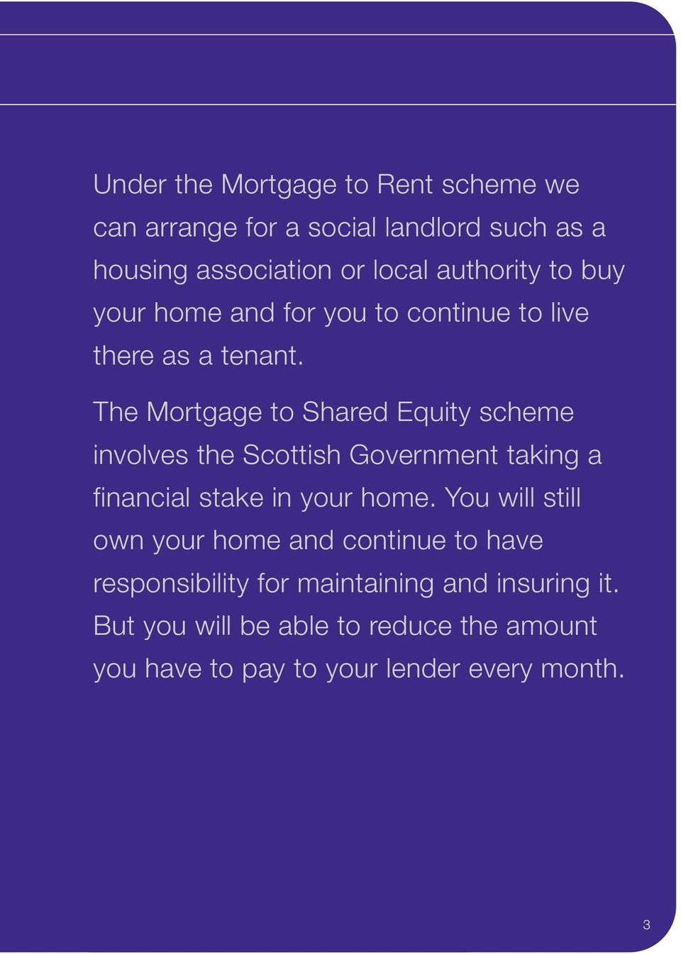 The Mortgage to Shared Equity scheme involves the Scottish Government taking a financial stake in your home.